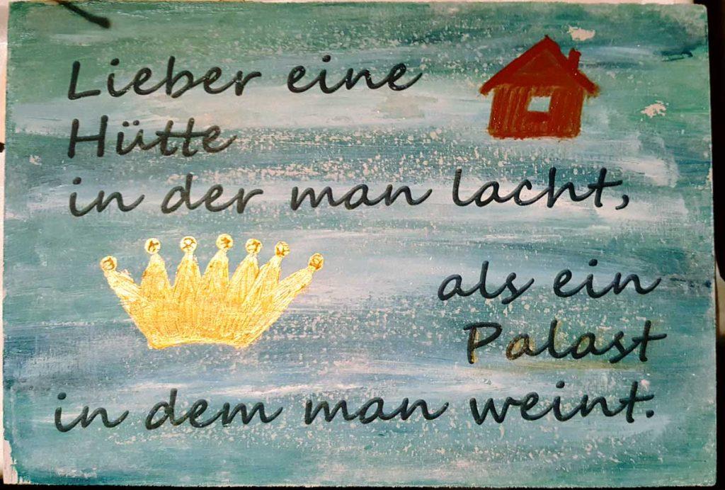 Lieber eine Hütte, in der man lacht als ein Palast, in dem man weint
